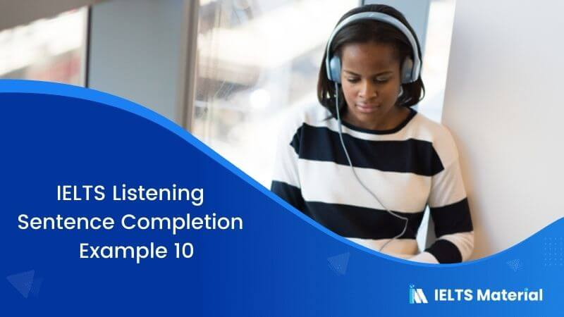IELTS Listening Sentence Completion | Example 10