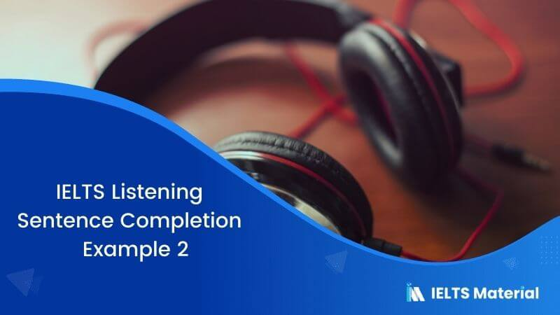 IELTS Listening Sentence Completion | Example 2