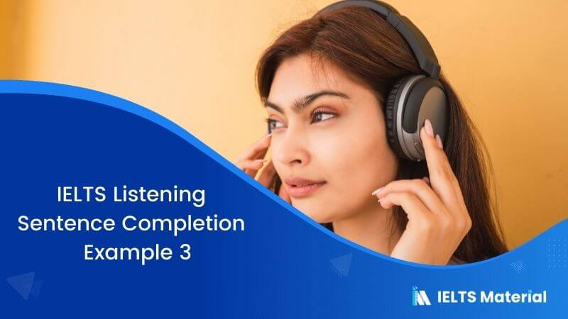 IELTS Listening Sentence Completion | Example 3