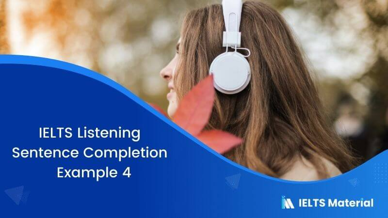 IELTS Listening Sentence Completion | Example 4