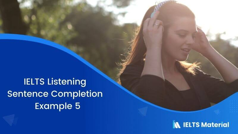 IELTS Listening Sentence Completion | Example 5