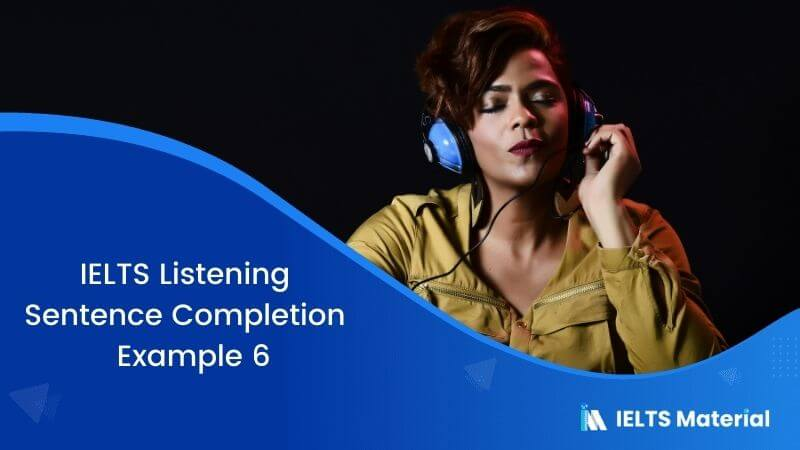 IELTS Listening Sentence Completion | Example 6