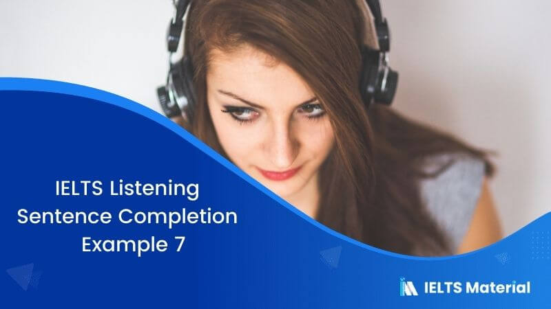 IELTS Listening Sentence Completion | Example 7