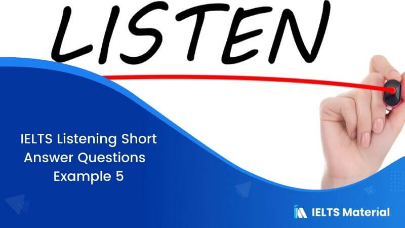 IELTS Listening Short Answer Questions | Example 5