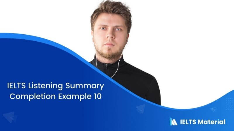 IELTS Listening Summary Completion | Example 10
