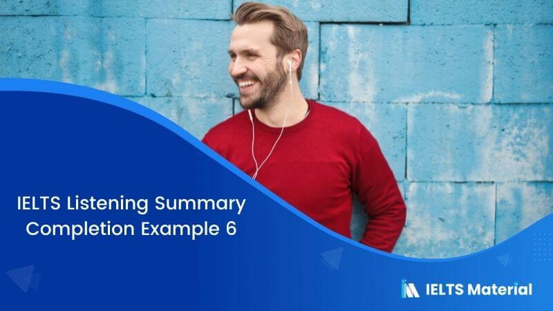 IELTS Listening Summary Completion | Example 6