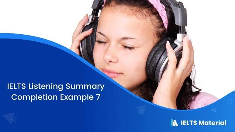 IELTS Listening Summary Completion | Example 7