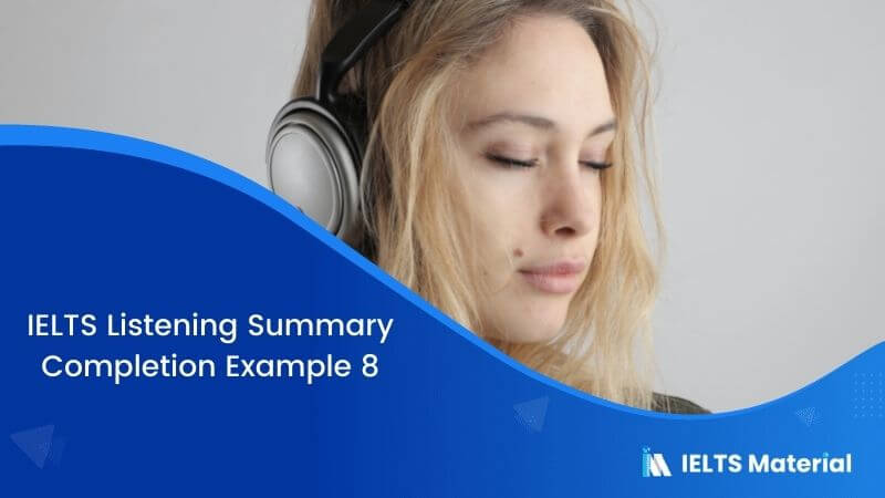 IELTS Listening Summary Completion | Example 8