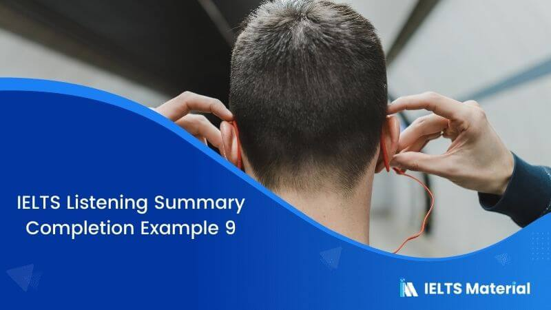 IELTS Listening Summary Completion | Example 9