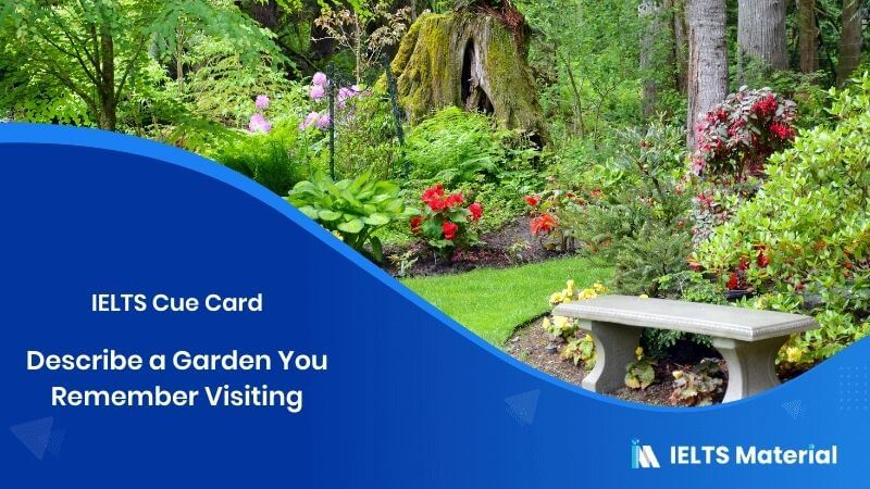 Describe a Garden You Remember Visiting - IELTS Cue Card