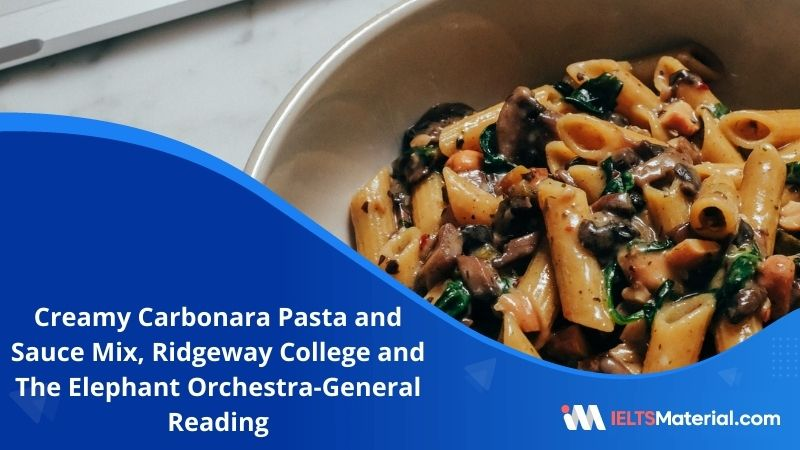 Creamy Carbonara Pasta and Sauce Mix, Ridgeway College and The Elephant Orchestra | IELTS General Reading Practice Test 4 with Answers