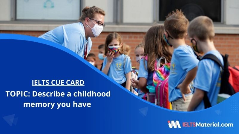 Describe a childhood memory you have – IELTS Cue Card