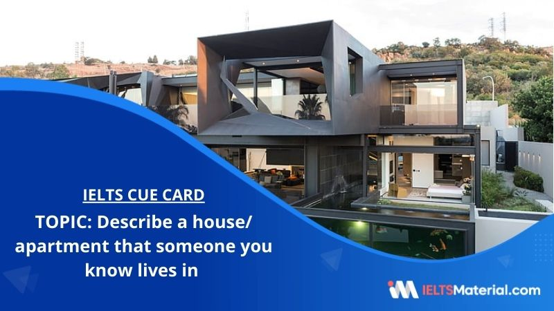 Describe a house/ apartment that someone you know lives in – IELTS Cue Card