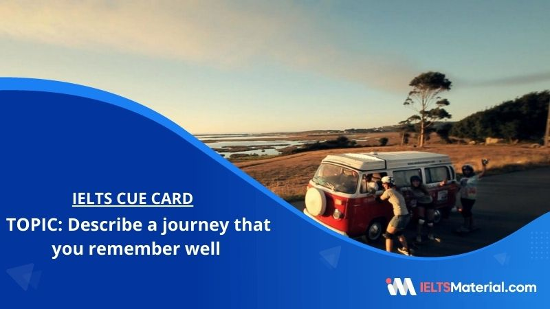 Describe a journey that you remember well – IELTS Cue Card