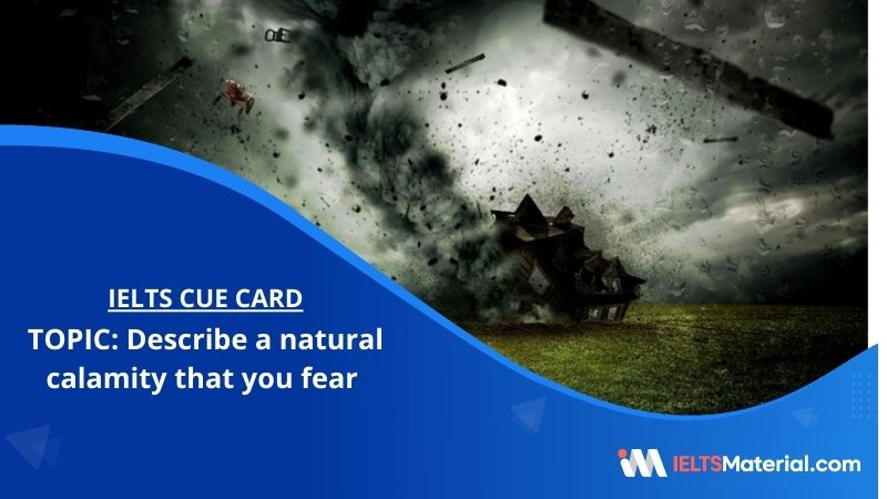 Describe a natural calamity that you fear – IELTS Cue Card