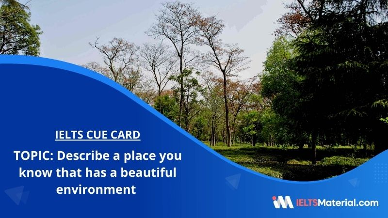 Describe a place you know that has a beautiful environment – IELTS Cue Card