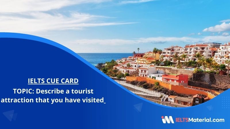 Describe a tourist attraction that you have visited – IELTS Cue Card
