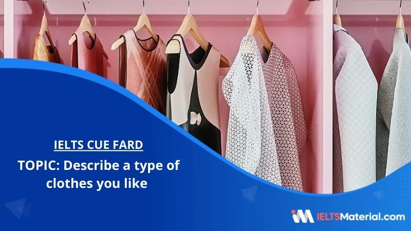 Describe the types of clothes you like to wear – IELTS Cue Card