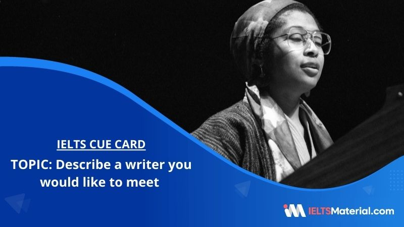 Describe a writer you would like to meet – IELTS Cue Card