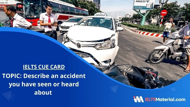 Describe an accident you have seen or heard about – IELTS Cue Card