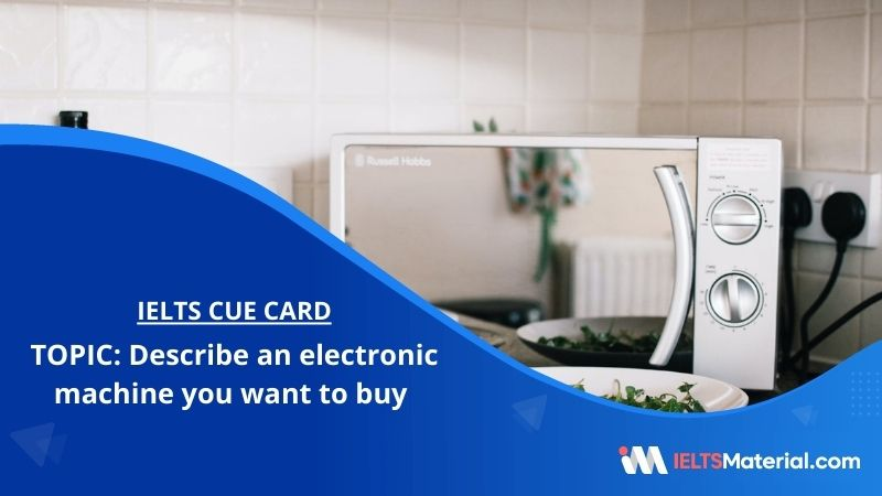 Describe an electronic machine you want to buy – IELTS Cue Card