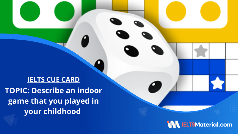 Describe an indoor game that you played in your childhood – IELTS Cue Card