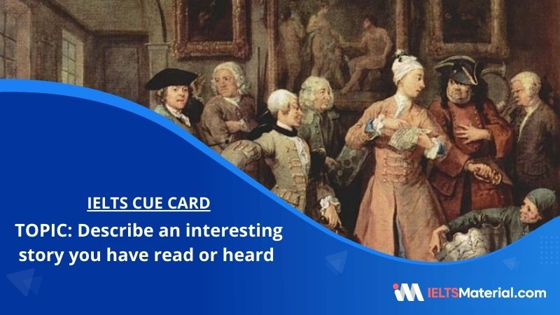Describe an interesting story you have read or heard – IELTS Cue Card