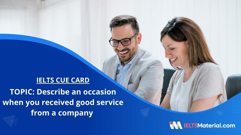 Describe an occasion when you received good service from a company – IELTS Cue Card