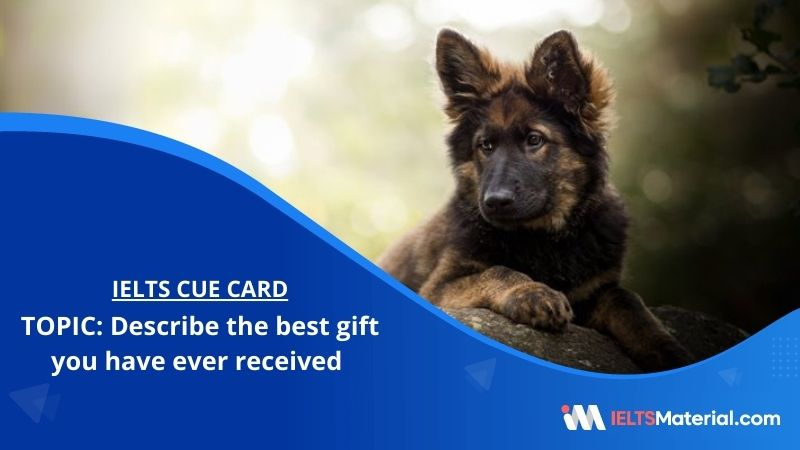 Describe the best gift you have ever received – IELTS Cue Card