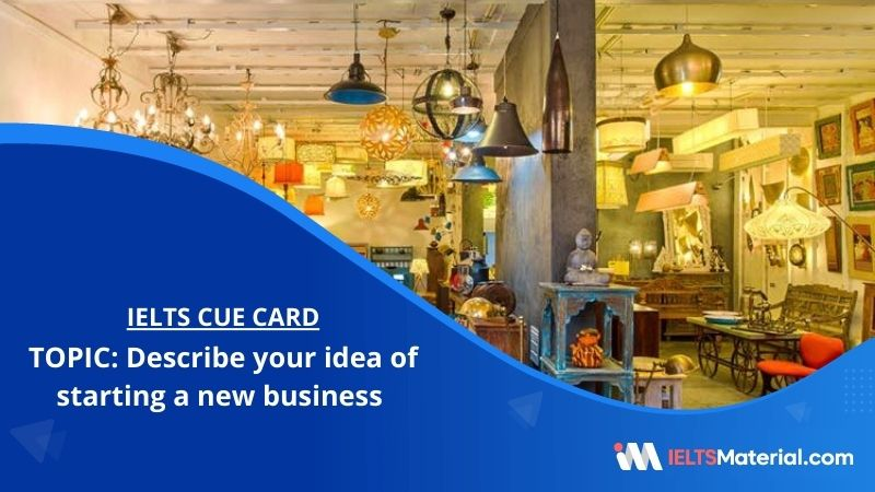 Describe your idea of starting a new business – IELTS Cue Card