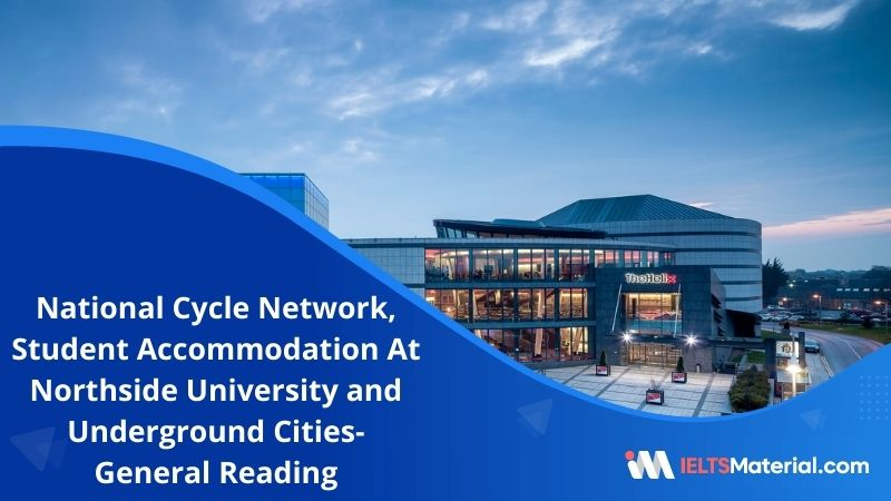 National Cycle Network, Student Accommodation At Northside University and Underground Cities—Japan's Answer To Overcrowding | IELTS General Reading Practice Test 11 with Answers