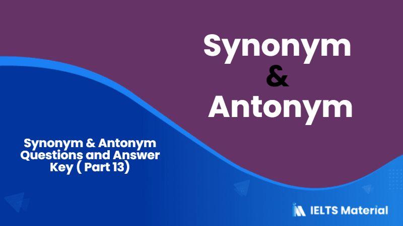 501 Synonym & Antonym Questions and Answer Key ( Part 13)