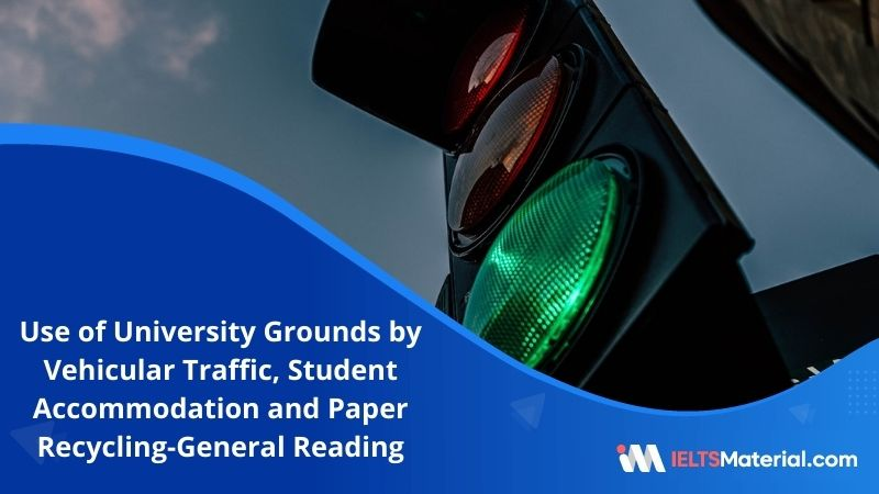 Use of University Grounds by Vehicular Traffic, Student Accommodation and Paper Recycling | IELTS General Reading Practice Test 15 with Answers