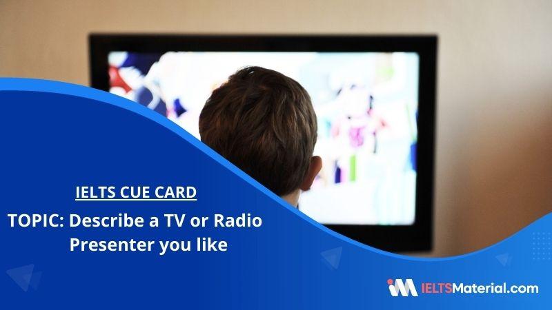 Describe a TV or Radio Presenter you like – IELTS Cue Card