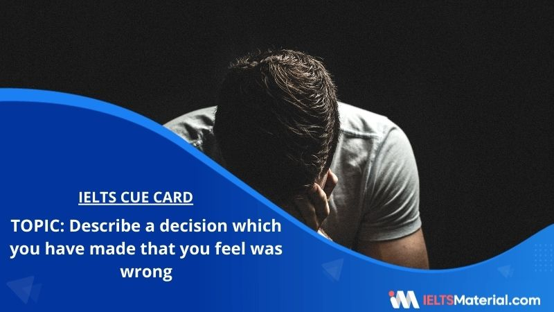 Describe a decision which you have made that you feel was wrong – IELTS Cue Card