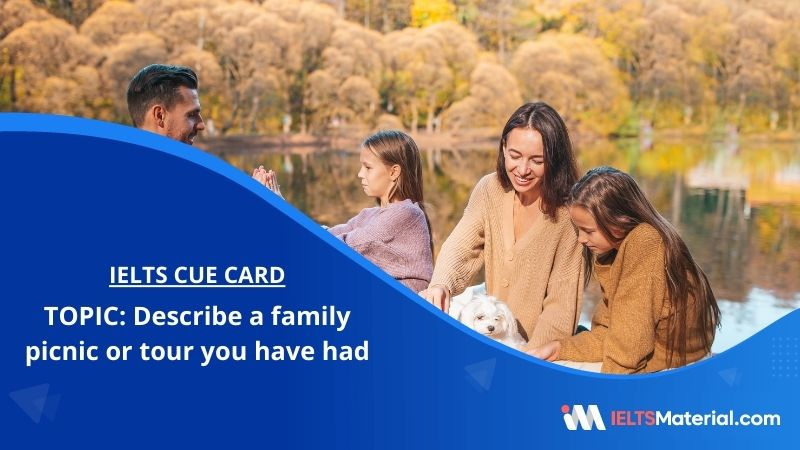 Describe a family picnic or tour you have had– IELTS Cue Card