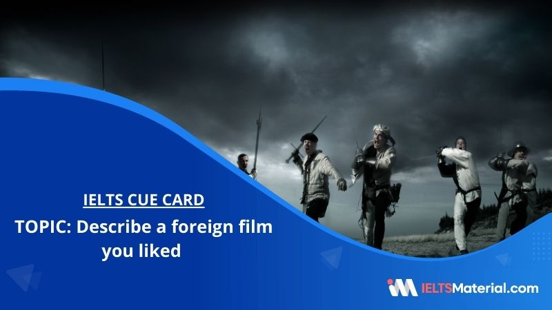 Describe a foreign film you liked – IELTS Cue Card