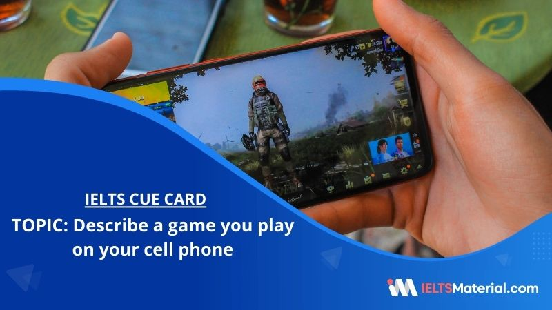 Describe a game you play on your cell phone– IELTS Cue Card