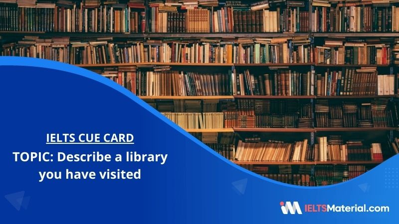 Describe a library you have visited– IELTS Cue Card