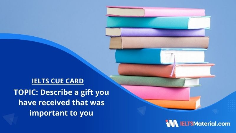Describe a gift you have received that was important to you– IELTS Cue Card