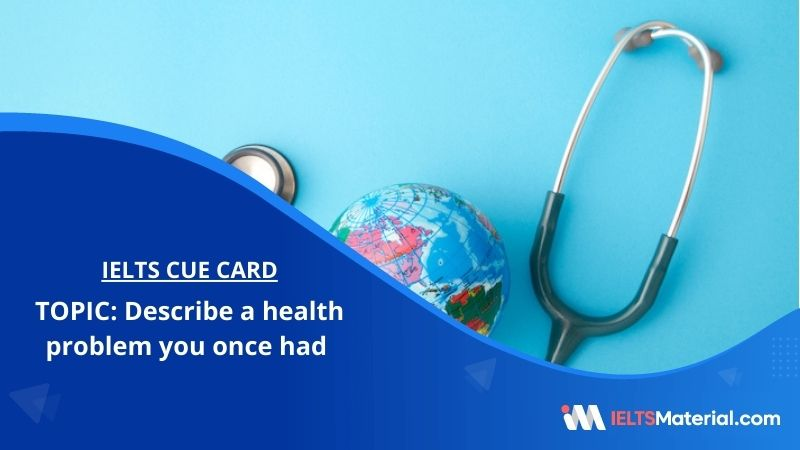 Describe a health problem you once had– IELTS Cue Card