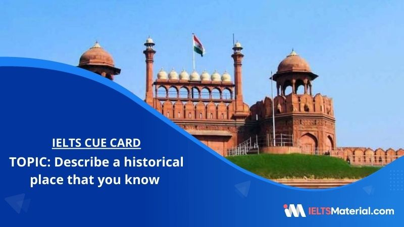 Describe a historical place that you know – IELTS Cue Card