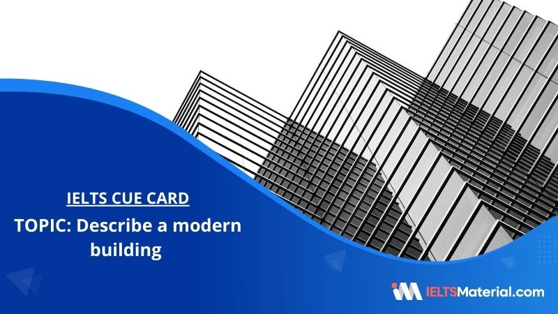 Describe a modern building – IELTS Cue Card