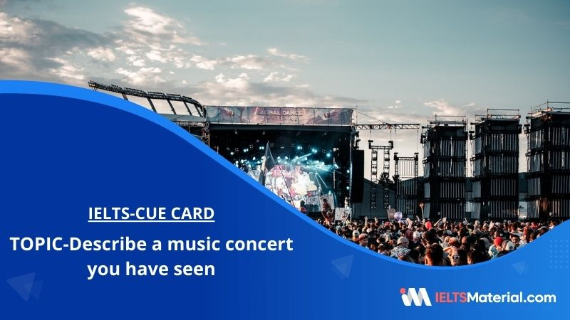 Describe a music concert you have seen – IELTS Cue Card