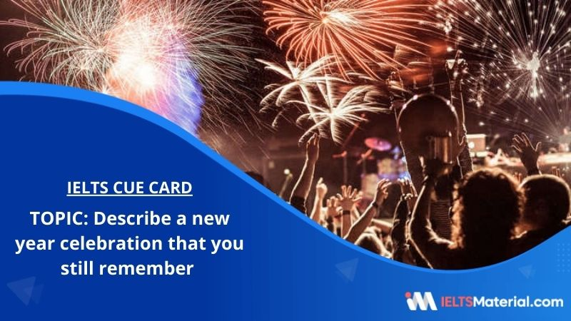 Describe a new year celebration that you still remember – IELTS Cue Card