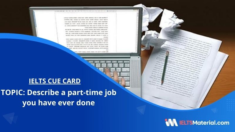 Describe a part-time job you have ever done – IELTS Cue Card