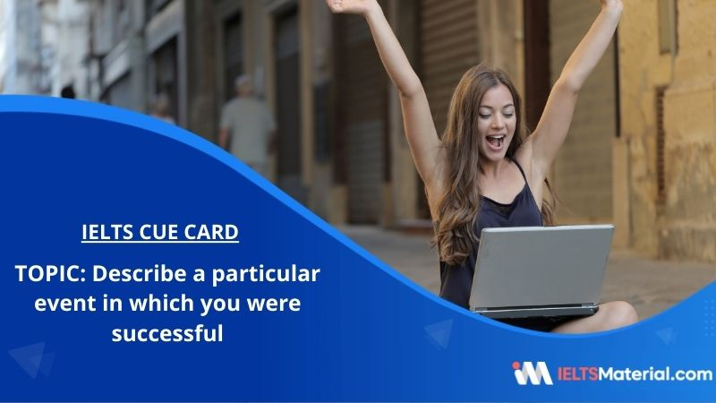 Describe a particular event in which you were successful – IELTS Cue Card