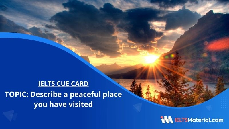 Describe a peaceful place you have visited – IELTS Cue Card