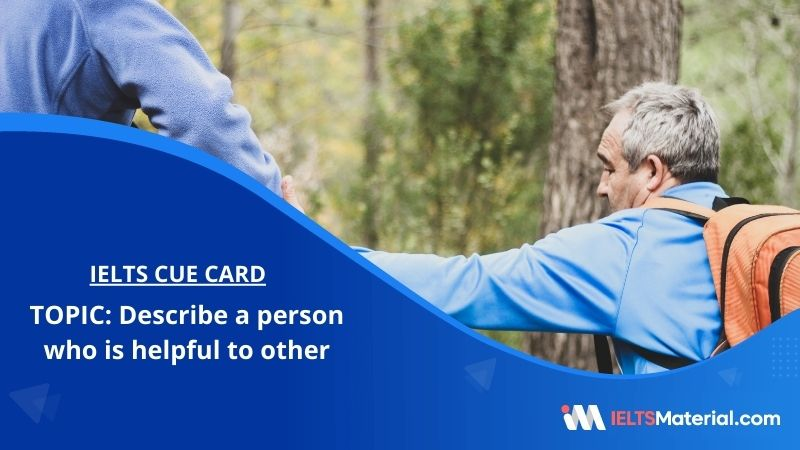 Describe a person who is helpful to others – IELTS Cue Card