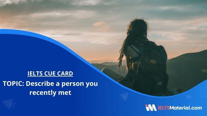 Describe a person you recently met– IELTS Cue Card